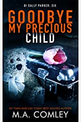 Goodbye My Precious Child (DI Sally Parker thriller Book 6) Kindle Edition