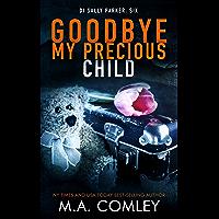 Goodbye My Precious Child (DI Sally Parker thriller Book 6)