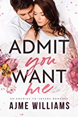 Admit You Want Me: An Enemies to Lovers Romance (Irresistible Billionaires Book 3) Kindle Edition