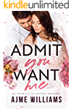 Admit You Want Me: An Enemies to Lovers Romance (Irresistible Billionaires Book 3)