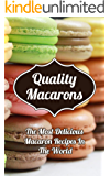 Quality Macarons: Secret Step-by-Step Formulas For Delicious Macarons Your Family Will Love