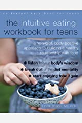 The Intuitive Eating Workbook for Teens: A Non-Diet, Body Positive Approach to Building a Healthy Relationship with Food Kindle Edition