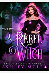 A Rebel Witch: A Supernatural Spy Academy Series (Spellcasters Spy Academy Book 2) Kindle Edition