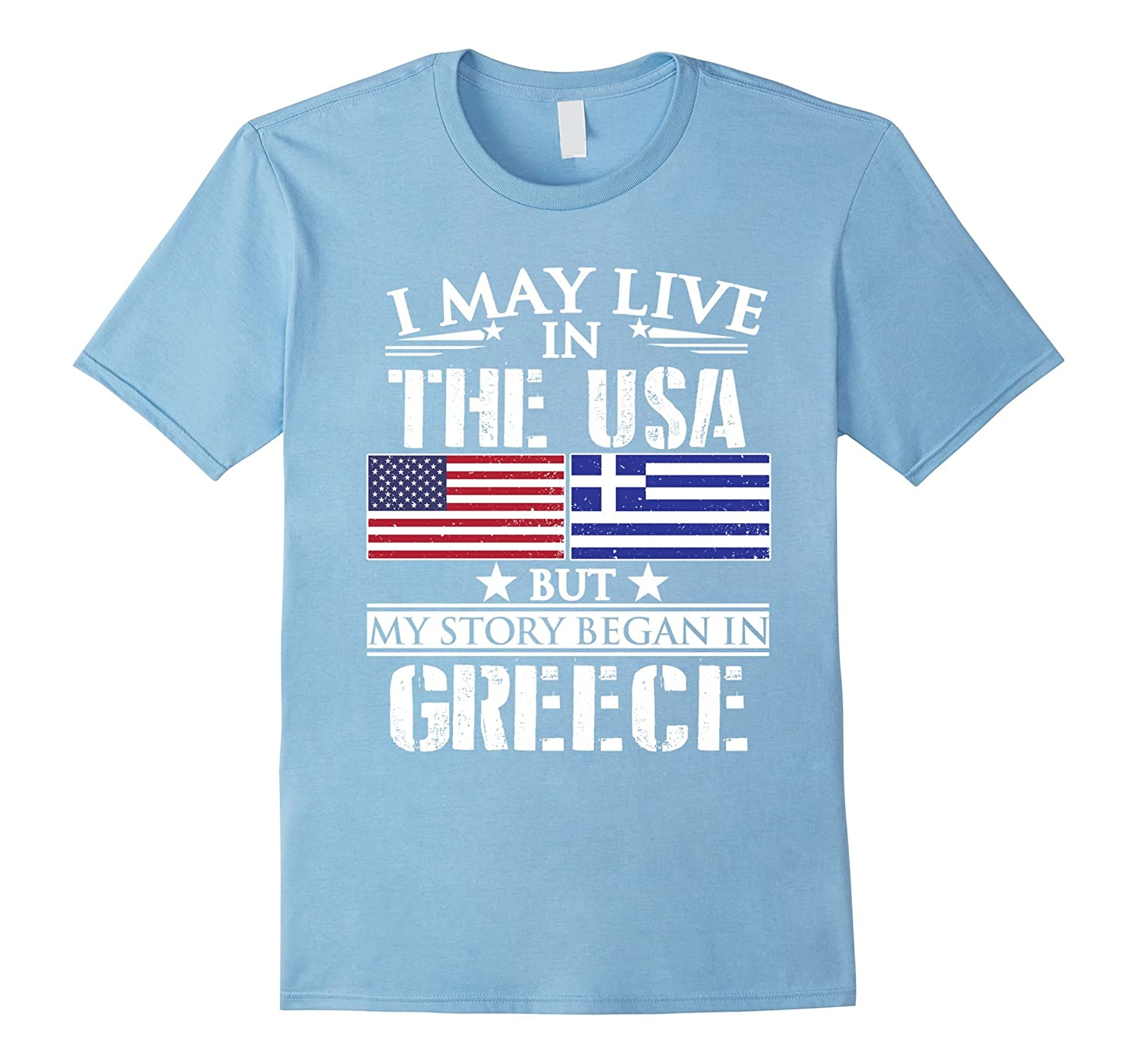 I May Live in USA Story Began in Greece Flag T-Shirt-RT