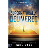 Supernaturally Delivered: A Practical Guide to Deliverance and Spiritual Warfare (English Edition)