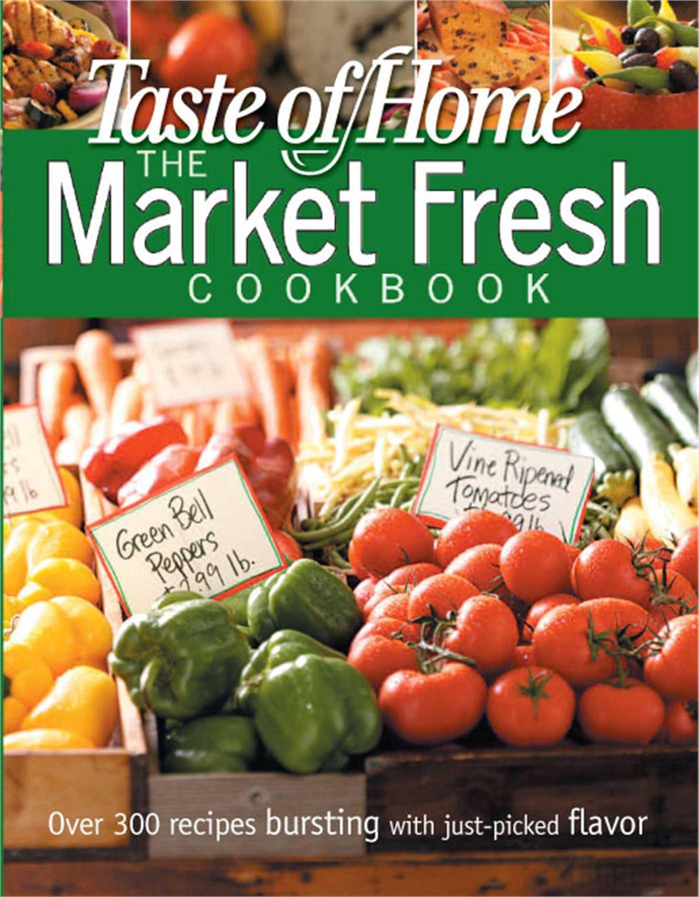 Taste Of Home Market Fresh Cookbook Taste Of Home Annual Recipes Editors Of Reader S Digest 9780898216967 Amazon Com Books