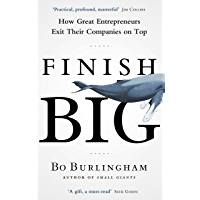 Finish Big: How Great Entrepreneurs Exit Their Companies on Top (English Edition)