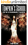 Tompkin's School: For The Extraordinarily Talented (Tompkin's School Trilogy Book 1)
