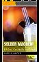 Selber machen!: Liköre, Cocktails und Dips