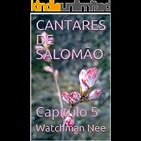 CANTARES DE SALOMÃO: Capítulo 5