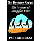 The Mystery of Smugglers Cove (FREE BOOKS FOR KIDS CHILDREN MIDDLE GRADE MYSTERY ADVENTURE) (The Mystery Series Book 1) (English Edition)