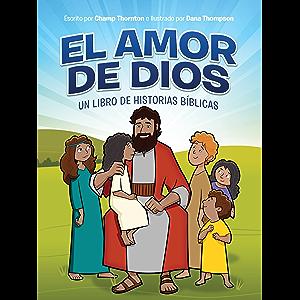 El amor de Dios: Un libro de historias bíblicas (Spanish Edition)