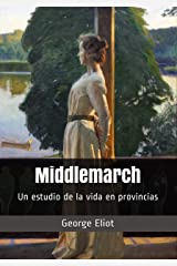 Middlemarch (Ilustrado): Un estudio de la vida en provincias (Spanish Edition) Kindle Edition