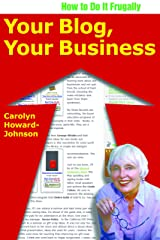 Your Blog, Your Business: The Frugal Retailer's Guide to Getting Customer Loyalty and Sales, Both In-Store and Online (HowToDoItFrugally Series for Retailers) Kindle Edition