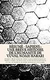 Résumé - Sapiens : une brève histoire de l'humanité de Yuval Noah Harari: Comment l'Homo sapiens est devenu la seule espèce humaine sur Terre et ... et les femmes modernes que nous sommes.