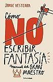 Cómo (no) escribir fantasía: Manual del Gran Maestro: 4 (Biblioteca No Ficción)