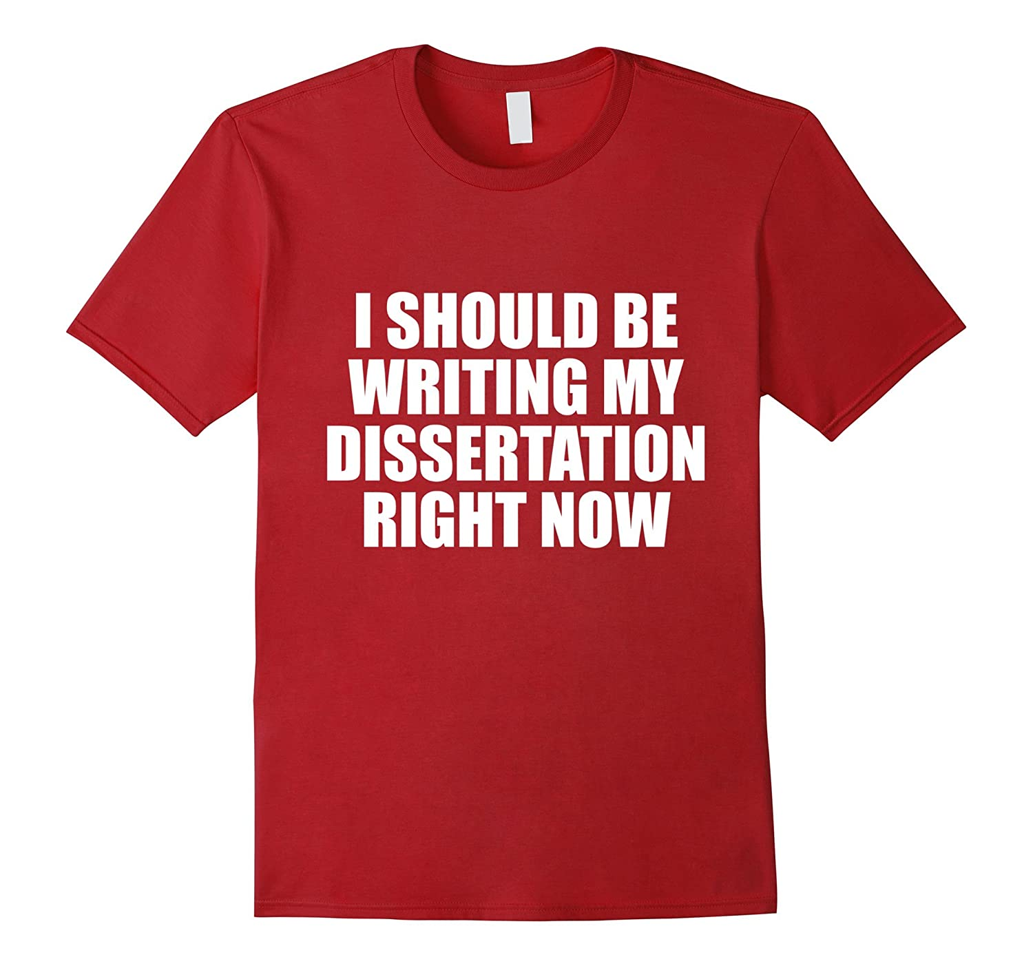 I should be writing my dissertation right now tshirt-Art
