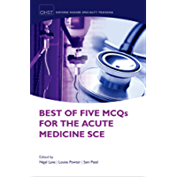 Best of Five MCQs for the Acute Medicine SCE (Oxford Higher Specialty Training)