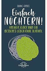 Einfach nüchtern!: Freiheit, Glück und ein besseres Leben ohne Alkohol (German Edition) Kindle Edition