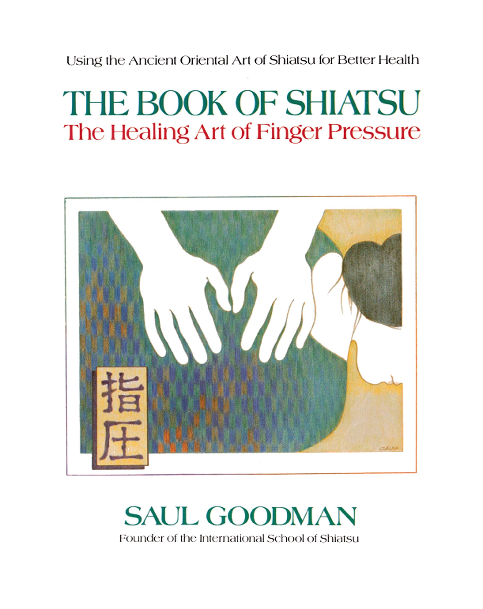 The Book Of Shiatsu  The Healing Art Of Finger Pressure  English Edition