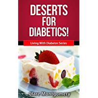 Deserts for Diabetics! (Living With Diabetes Series Book 3)