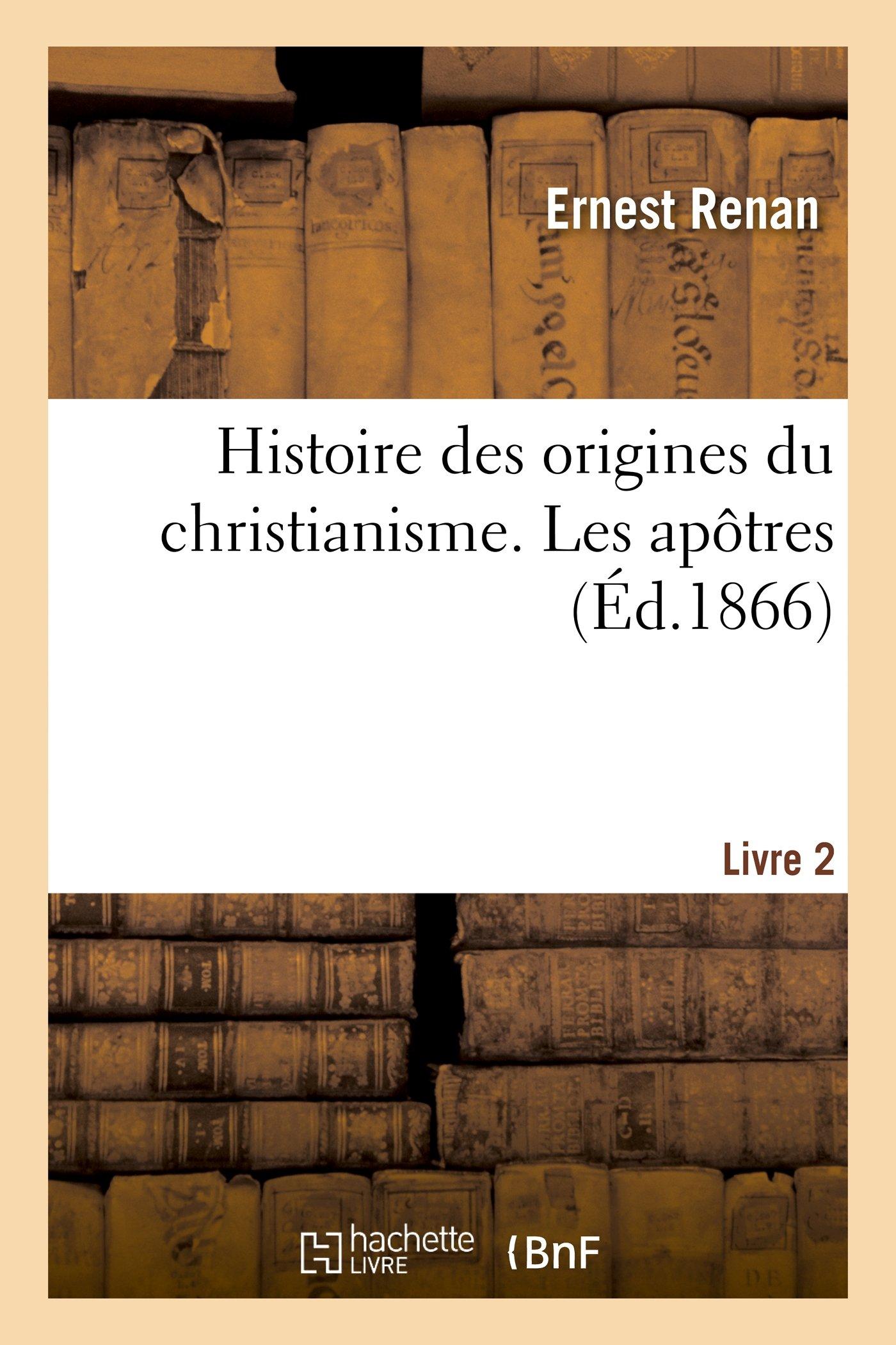 Histoire Des Origines Du Christianisme; Livre 2. Les Apotres (French Edition) PDF