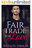 Fair Trade For Love: A Billionaire Bad Boy Romance