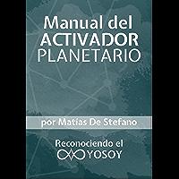Manual del Activador Planetario: Reconociendo el YOSOY (Spanish Edition)
