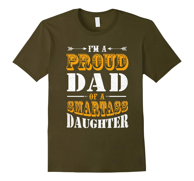 Im A Proud Dad Of A Smartass Daughter T Shirt-TD