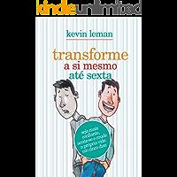 Transforme a si mesmo até sexta: Seja mais confiante, aceite-se e mude a própria vida em cinco minutos