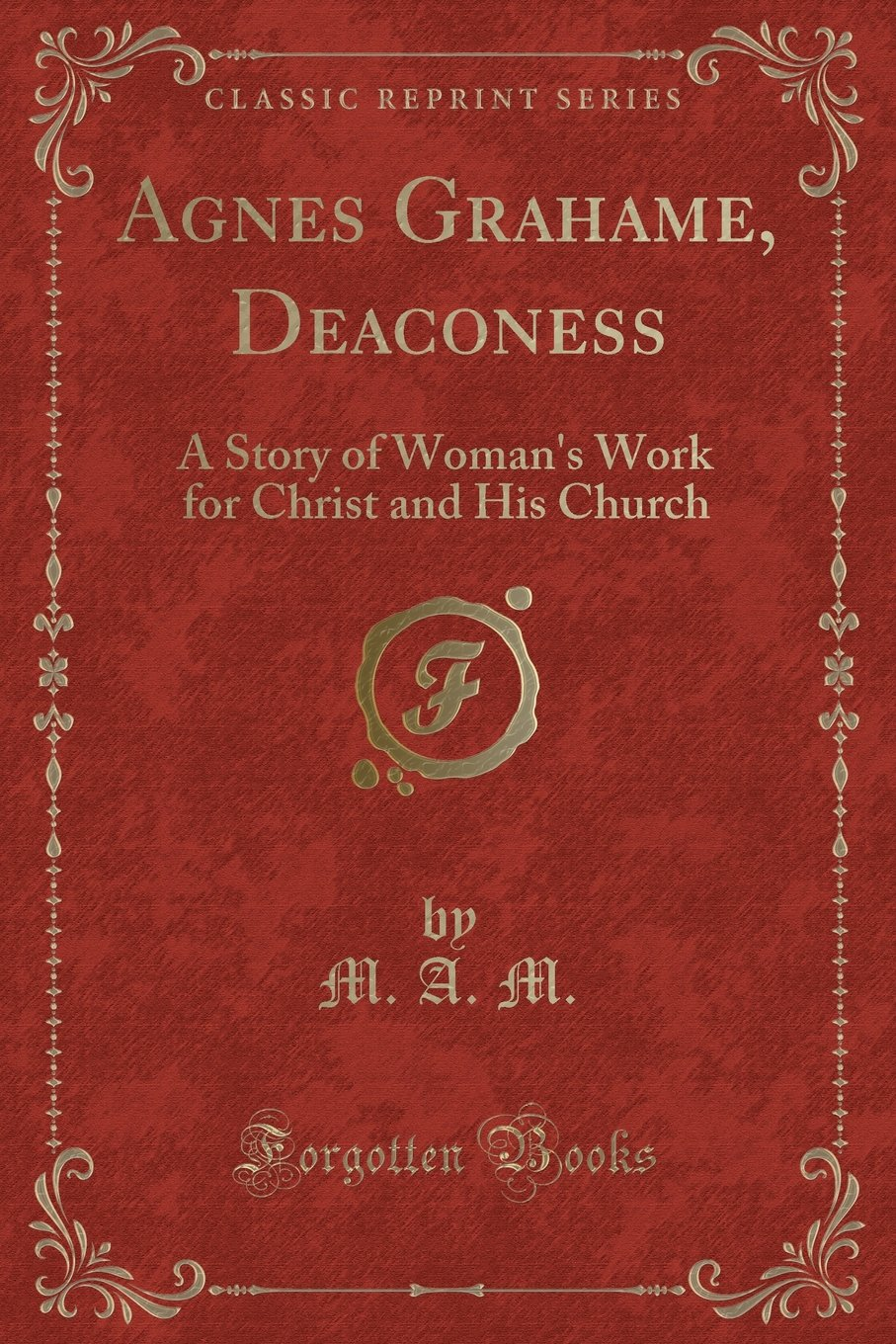 Download Agnes Grahame, Deaconess: A Story of Woman's Work for Christ and His Church (Classic Reprint) pdf