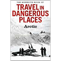 The Mammoth Book of Travel in Dangerous Places: Arctic (Mammoth Books)