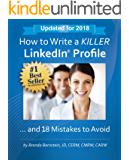 How to Write a KILLER LinkedIn Profile... And 18 Mistakes to Avoid: Updated for 2018 (13th Edition) (English Edition)