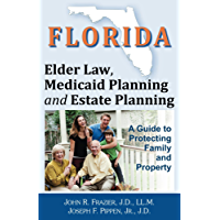 Florida Elder Law, Medicaid Planning and Estate Planning: A Guide to Protecting Family and Property