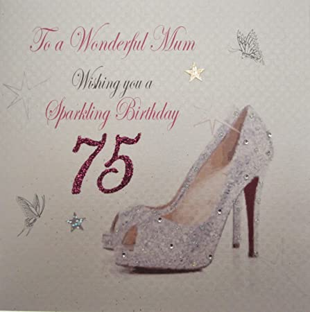 WHITE COTTON CARDS To A Wonderful Mum Handmade 75th Birthday Card With Sparkling Shoe