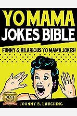 Yo Mama Jokes Bible: 350+ Funny & Hilarious Yo Mama Jokes (Funny Yo Momma Jokes Book 1) Kindle Edition
