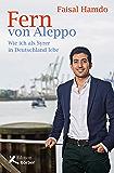 Fern von Aleppo: Wie ich als Syrer in Deutschland lebe