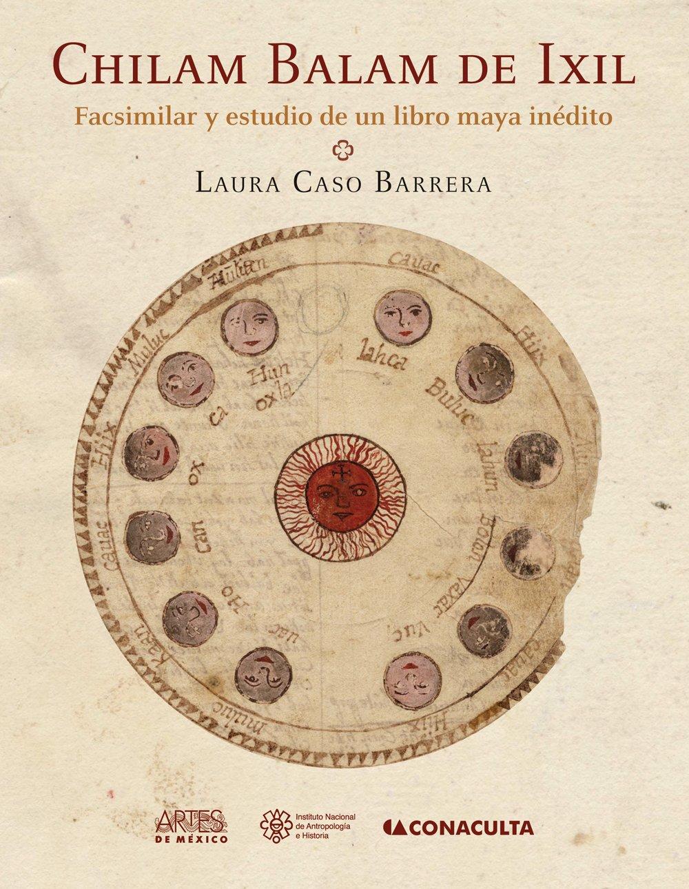 Chilam Balam De IXIL: Facsmiliar y estudio de un libro maya inedito / Facsimile and Study of an Unpublished Book Maya (Spanish Edition)