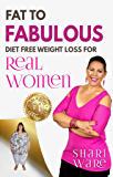 Fat to Fabulous : Diet Free Weight Loss for Real Women