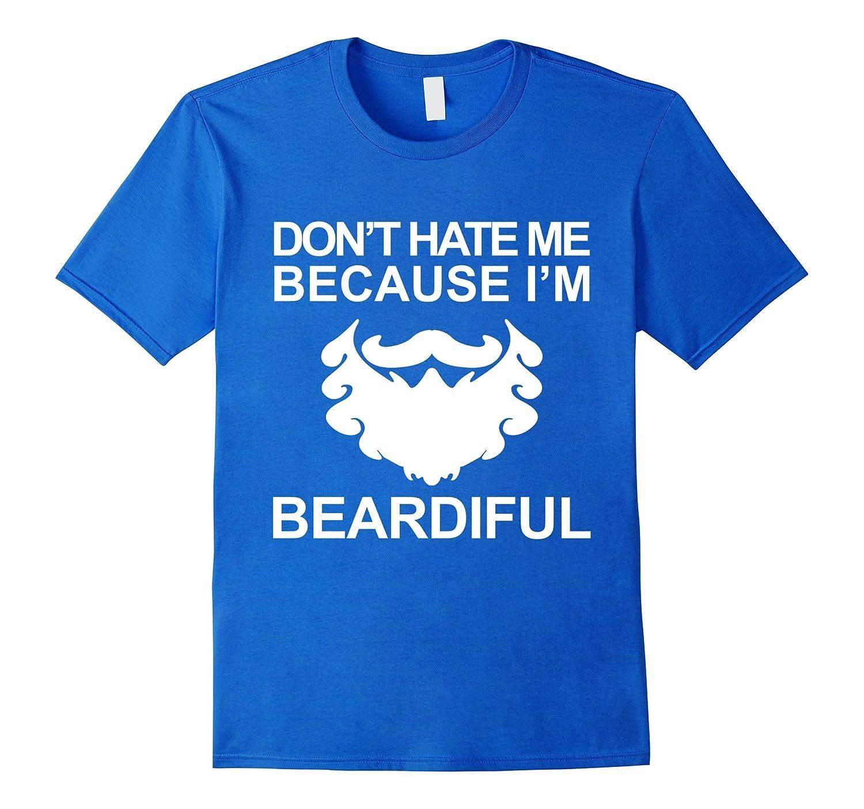 bf323ace0 Dont Hate Me Because Im Beardiful Funny Beard T-shirts-RT – Rateeshirt