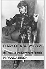 Diary of a Submissive: In Thrall to the Dominant Female Kindle Edition
