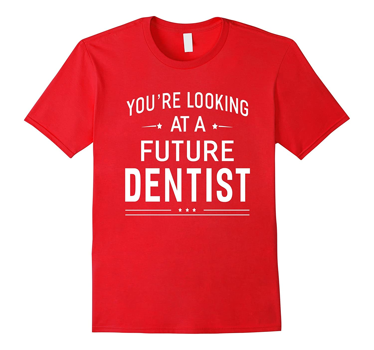 Youre Looking At A Future Dentist T-shirt Graduation Gift-PL