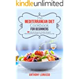 The Mediterranean Diet Cookbook for Beginners: 160 Perfectly Recipes for Healthy Eating & 1 Week Meal Plan Included. Enjoy yo