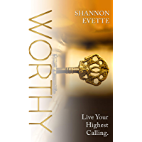 WORTHY: Live Your Highest Calling.