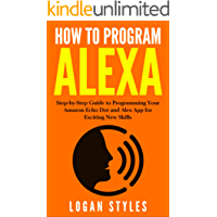How to Program Alexa: Step-by-Step Guide to Programming Your Amazon Echo Dot and Alexa App for Exciting New Skills