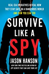 Survive Like a Spy: Real CIA Operatives Reveal How They Stay Safe in a Dangerous World and How You Can Too Hardcover