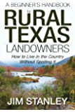 A Beginner's Handbook for Rural Texas Landowners: How to Live in the Country Without Spoiling It