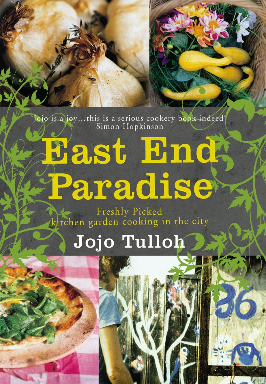 East End Paradise: Kitchen Garden Cooking in the City: Jojo ...