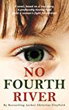 No Fourth River. A Novel Based on a True Story. KINDLE BOOK. A profoundly moving read about a woman's fight for survival. (English Edition)