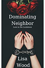 Dominating Neighbor: Love in the Lockdown Kindle Edition